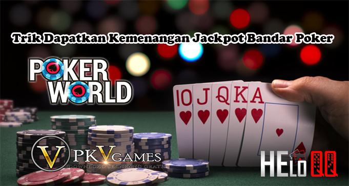 Trik Dapatkan Kemenangan Jackpot Bandar Poker