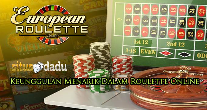 Keunggulan Menarik Dalam Roulette Online