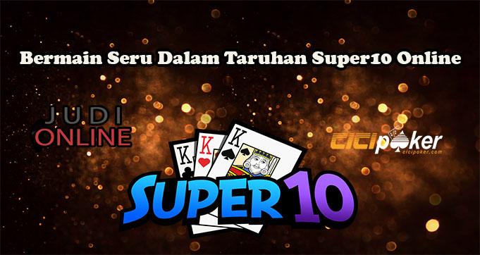 Bermain Seru Dalam Taruhan Super10 Online